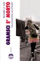 Gramsci è morto - Dall'egemonia all'affinità