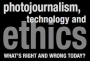 Photojournalism, Technology and Ethics