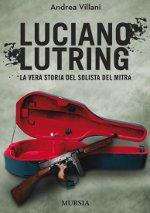 Luciano Lutring. La vera storia del solista del mitra