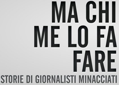 Ma chi me lo fa fare - Storie di cronisti minacciati