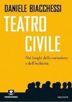 Teatro civile, nei luoghi dell'inchiesta e della narrazione di Daniele Biacchessi